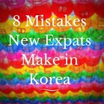 8 Mistakes New Expats Make in South Korea (Part 2)