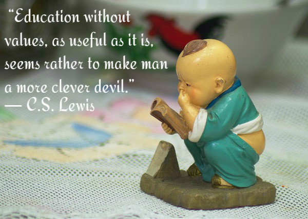 Education without values, as useful as it is, seems rather to make man a more clever devil. ~ C.S. Lewis