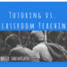 Tutoring vs. Classroom Teaching